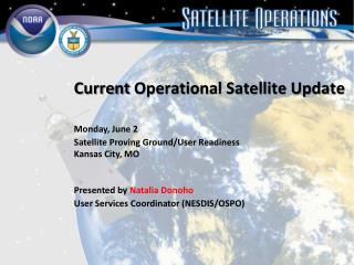 Current  Operational Satellite Update  Monday, June 2 		Satellite Proving Ground/User Readiness