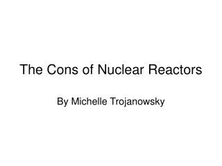 The Cons of Nuclear Reactors