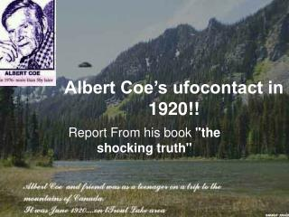 Albert Coe's ufocontact in 1920!!
