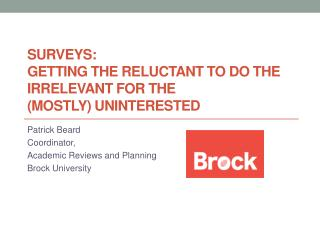 Surveys:  Getting the Reluctant to Do the Irrelevant for the  (Mostly) Uninterested