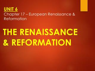 UNIT  6 Chapter 17 – European Renaissance & Reformation