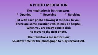 A PHOTO MEDITATION The meditation is in three parts: