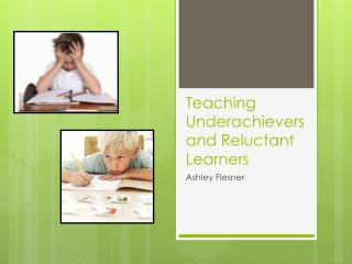Teaching Underachievers and Reluctant Learners