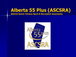 Alberta 55 Plus (ASCSRA) Alberta Senior Citizens Sport & Recreation Association