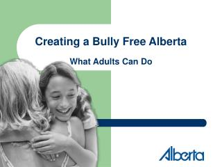 Creating a Bully Free Alberta What Adults Can Do
