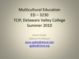 Multicultural Education ED – 3230 TCIP, Delaware Valley College Summer 2010