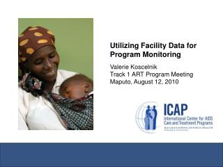 Utilizing Facility Data for Program Monitoring Valerie Koscelnik Track 1 ART Program Meeting
