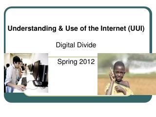 Understanding & Use of the Internet (UUI) Digital Divide  Spring 2012