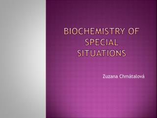 Biochemistry of special situations