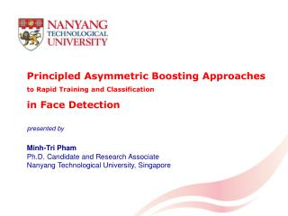Principled Asymmetric Boosting Approaches to Rapid Training and Classification in Face  Detection