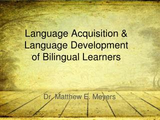 Language Acquisition & Language Development of Bilingual Learners