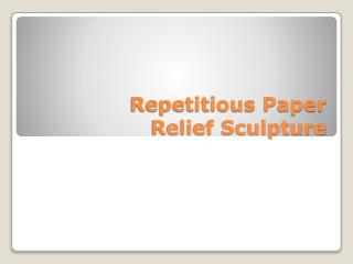 Repetitious Paper  Relief Sculpture