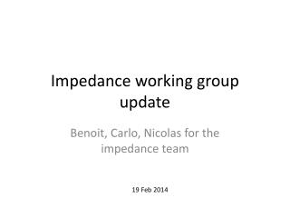 Impedance working group update