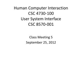 Human Computer Interaction CSC 4730-100 User System Interface CSC 8570-001