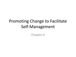Promoting Change to Facilitate Self-Management