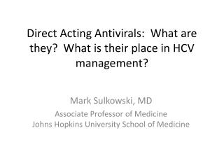 Direct Acting Antivirals:  What are they?  What is their place in HCV management?