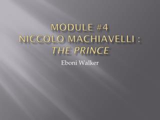 Module #4 Niccolo  Machiavelli :  The Prince