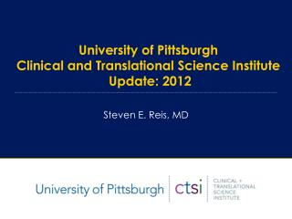 University of Pittsburgh Clinical and Translational Science Institute  Update: 2012