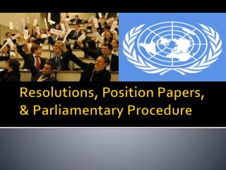 Resolutions,  Position Papers,  & Parliamentary Procedure