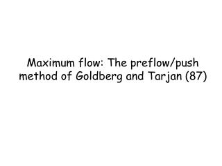 Maximum flow: The preflow/push method of Goldberg and Tarjan (87)
