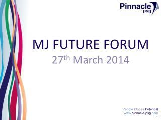 MJ FUTURE FORUM 27 th March 2014