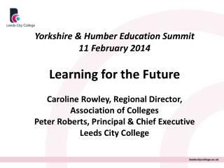 Yorkshire & Humber Education Summit 11 February 2014 Learning for the Future