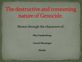 The destructive and consuming nature of Genocide.