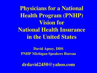 David  Apsey, DDS PNHP Michigan Speakers  Bureau drdavid2450@yahoo.com