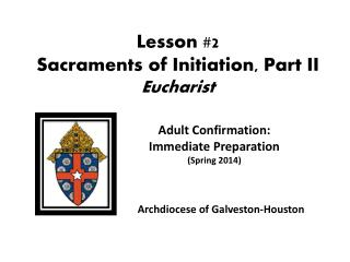 Lesson  #2   Sacraments of Initiation, Part II Eucharist