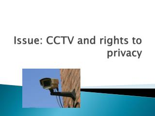 Issue:  CCTV and rights to privacy
