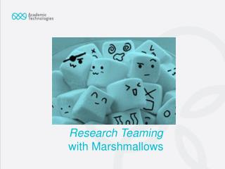 Research Teaming with Marshmallows