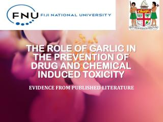 THE  ROLE OF GARLIC IN THE PREVENTION OF DRUG AND CHEMICAL INDUCED  TOXICITY