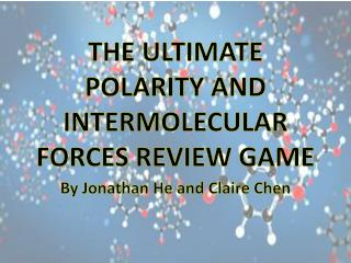 THE ULTIMATE POLARITY AND INTERMOLECULAR FORCES REVIEW GAME