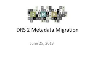 DRS 2 Metadata Migration