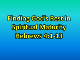 Finding  God's Rest  in  Spiritual Maturity  Hebrews 4:1-13
