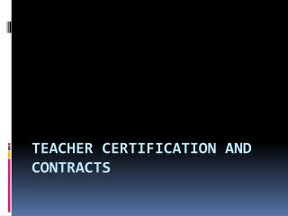 Teacher  Certification and Contracts
