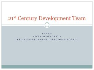 21 st  Century Development Team