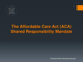 The Affordable Care Act (ACA) Shared Responsibility Mandate