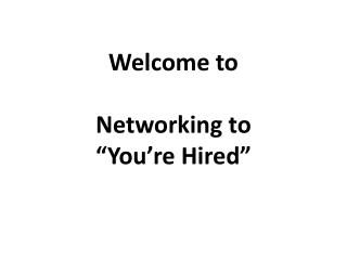 "Welcome to  Networking to  ""You're Hired"""