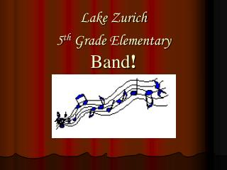 Lake Zurich  5 th  Grade Elementary           Band !
