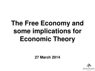 The Free Economy and some implications for Economic Theory 27 March 2014