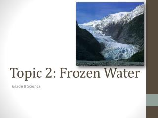 Topic 2: Frozen Water