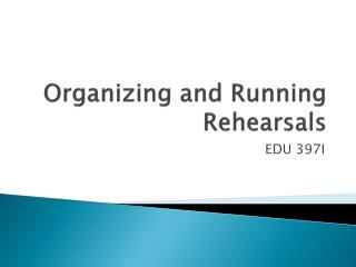 Organizing and Running Rehearsals