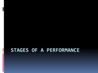 Stages of a performance