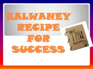 KALWANEY RECIPE  FOR SUCCESS