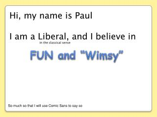 Hi, my name is Paul I am a Liberal, and I believe in