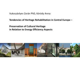 Vukoszávlyev Zorán PhD, Kóródy  Anna:   Tendencies of Heritage Rehabilitation in Central Europe –