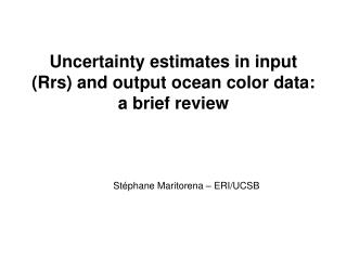 Uncertainty estimates in input ( Rrs ) and output ocean color data: a brief review