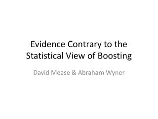 Evidence Contrary to the Statistical View of Boosting
