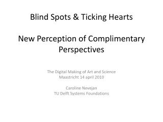 Blind Spots & Ticking Hearts New Perception of Complimentary Perspectives